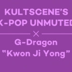 KultScene's K-Pop Unmuted: G-Dragon